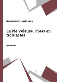 La Pie Voleuse. Opera en trois actes