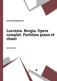 Lucrezia. Borgia. Opera complet. Partition piano et chant