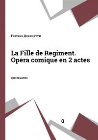 La Fille de Regiment. Opera comique en 2 actes