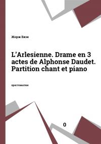 L'Arlesienne. Drame en 3 actes de Alphonse Daudet. Partition chant et piano