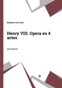 Henry VIII. Opera en 4 actes