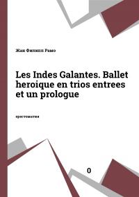 Les Indes Galantes. Ballet heroique en trios entrees et un prologue