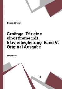 Gesänge. Für eine singstimme mit klavierbegleitung. Band V: Original Ausgabe