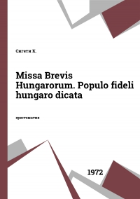 Missa Brevis Hungarorum. Populo fideli hungaro dicata
