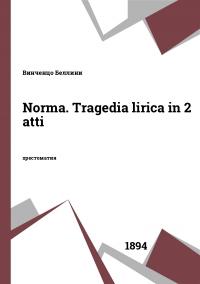 Norma. Tragedia lirica in 2 atti
