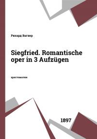 Siegfried. Romantische oper in 3 Aufzügen