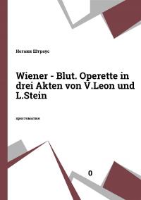Wiener - Blut. Operette in drei Akten von V.Leon und L.Stein