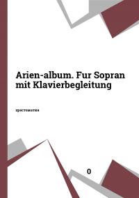 Arien-album. Fur Sopran mit Klavierbegleitung