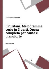 I Puritani. Melodramma serio in 3 parti. Opera completa per canto e pianoforte